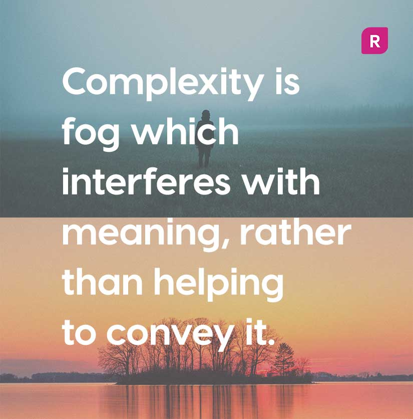 """Quote graphic, reads """"Complexity is fog which interferes with meaning, rather than helping to convey it."""" 