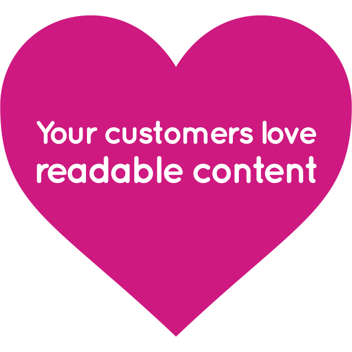 Your customers love readable content