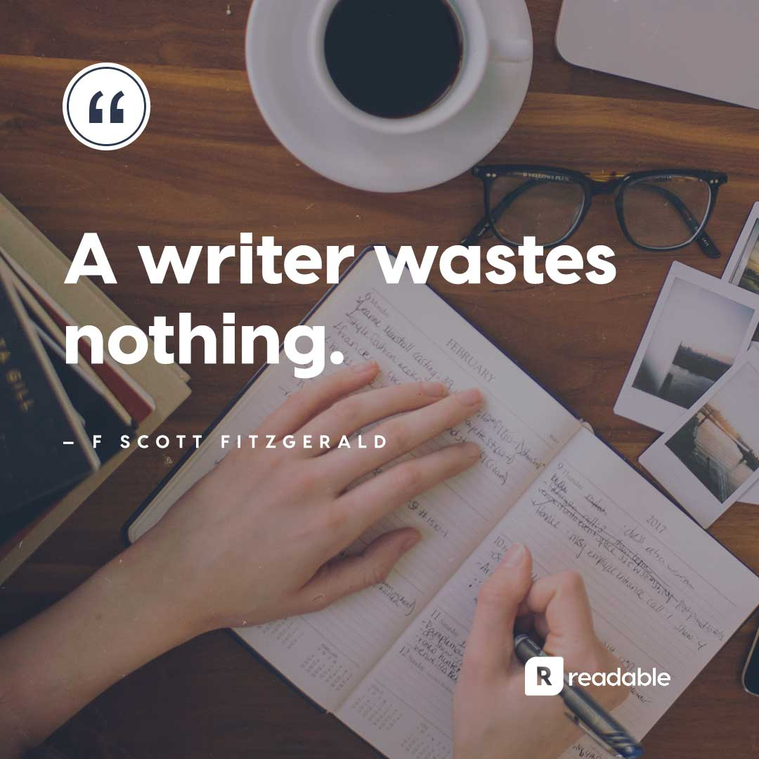 "F Scott Fitzgerald author quote about writing, ""A writer wastes nothing"" 