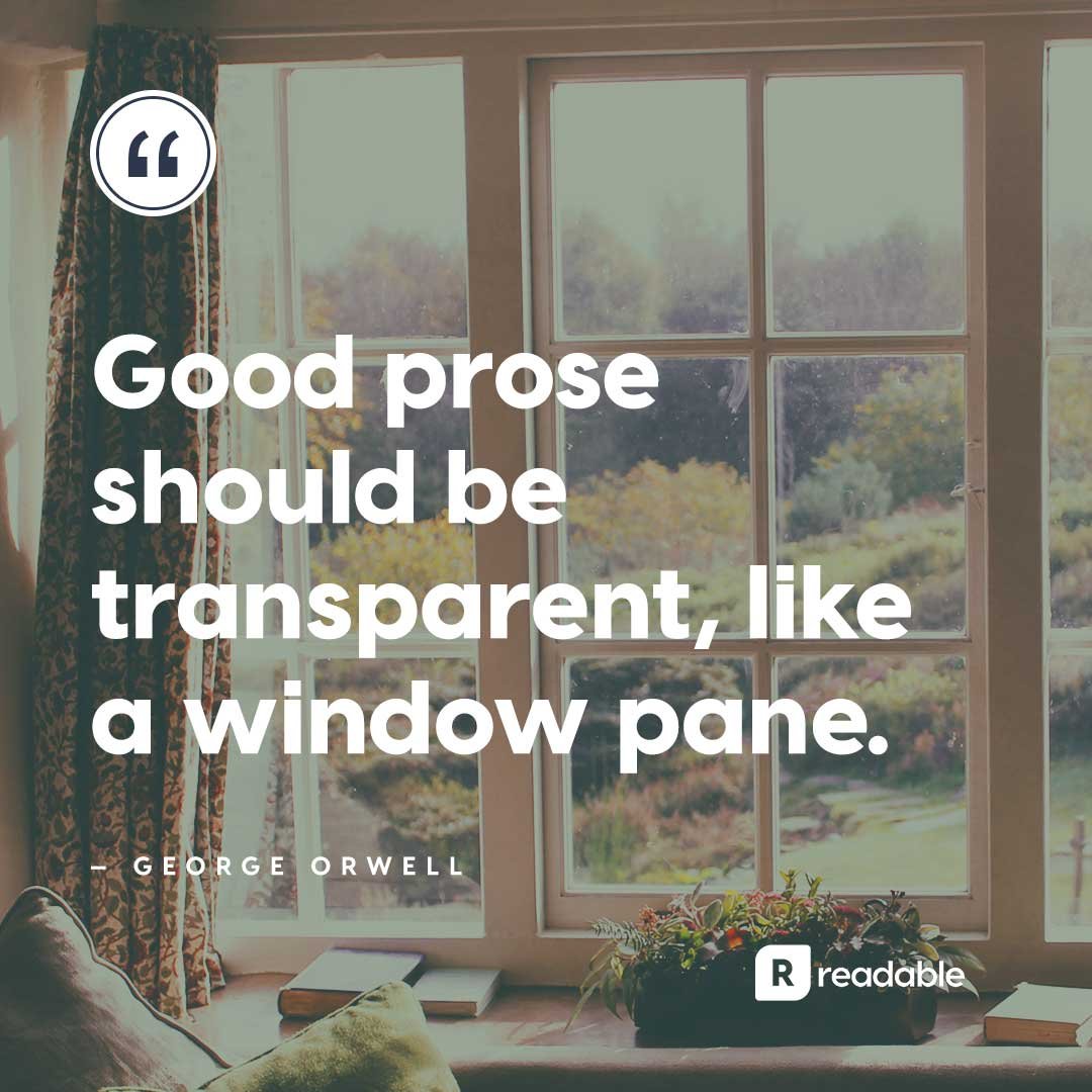 "George Orwell quote about writing, ""Good prose should be transparent, like a window pane"" 